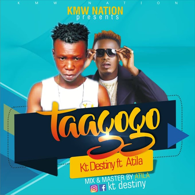 Music- K T destiny ft Atila - Taagogo