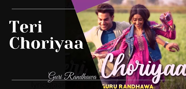 Teri Choriyaan Lyrics In Hindi Guru Randhawa Chhalaang 2020