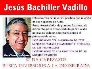 http://alertatramaestafadores2.blogspot.com/2016/02/jesus-bachiller-vadillo-busca-inversores.html