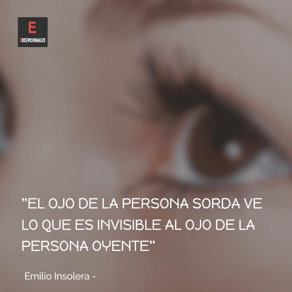 El ojo de la persona sorda ve lo que es  invisible al ojo de la persona oyente