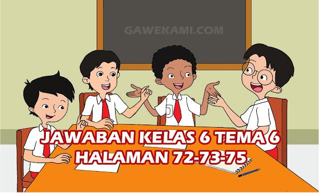 Kunci jawaban tematik kelas 6 tema 6 halaman 72, 73, 75