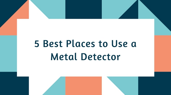 5 Best Places to Use a Metal Detector