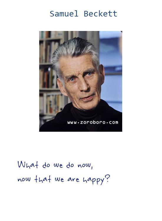 Samuel Beckett Quotes. Existentialism Quotes, Humor Quotes, Samuel Beckett Nihilism Quotes, Silence Quotes, Samuel Beckett Life Quotes, Love Quotes. Samuel Beckett  Books Quotes