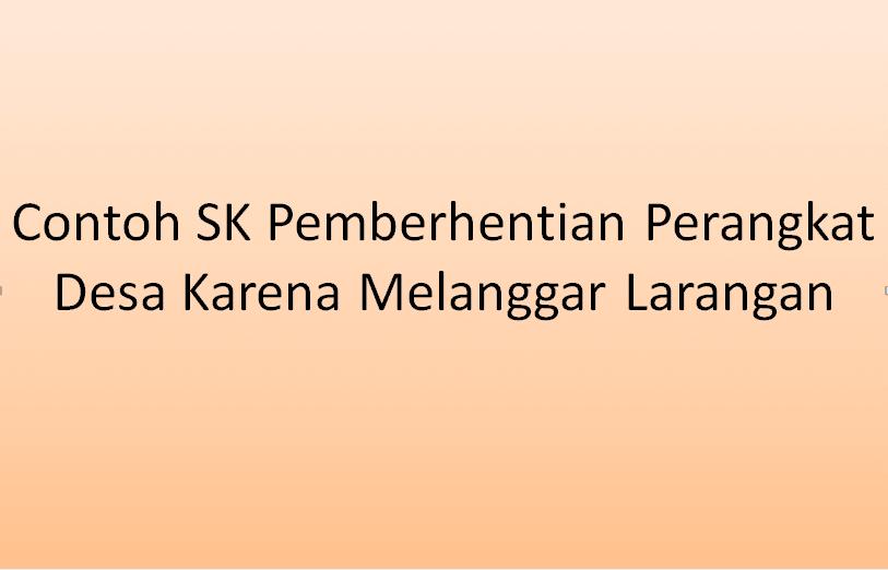 Contoh SK Pemberhentian Perangkat Desa Karena Melanggar Larangan Contoh SK Pemberhentian Perangkat Desa Karena Melanggar Larangan