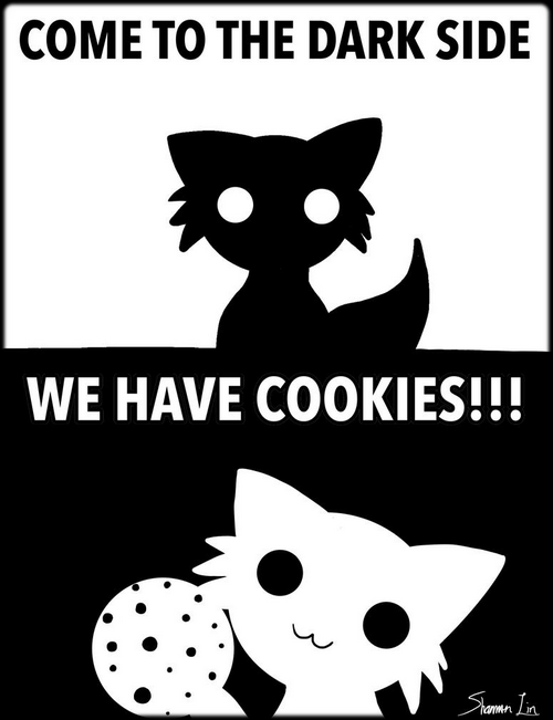 COME TO THE DARK SIDE WE HAVE COOKIES!!!