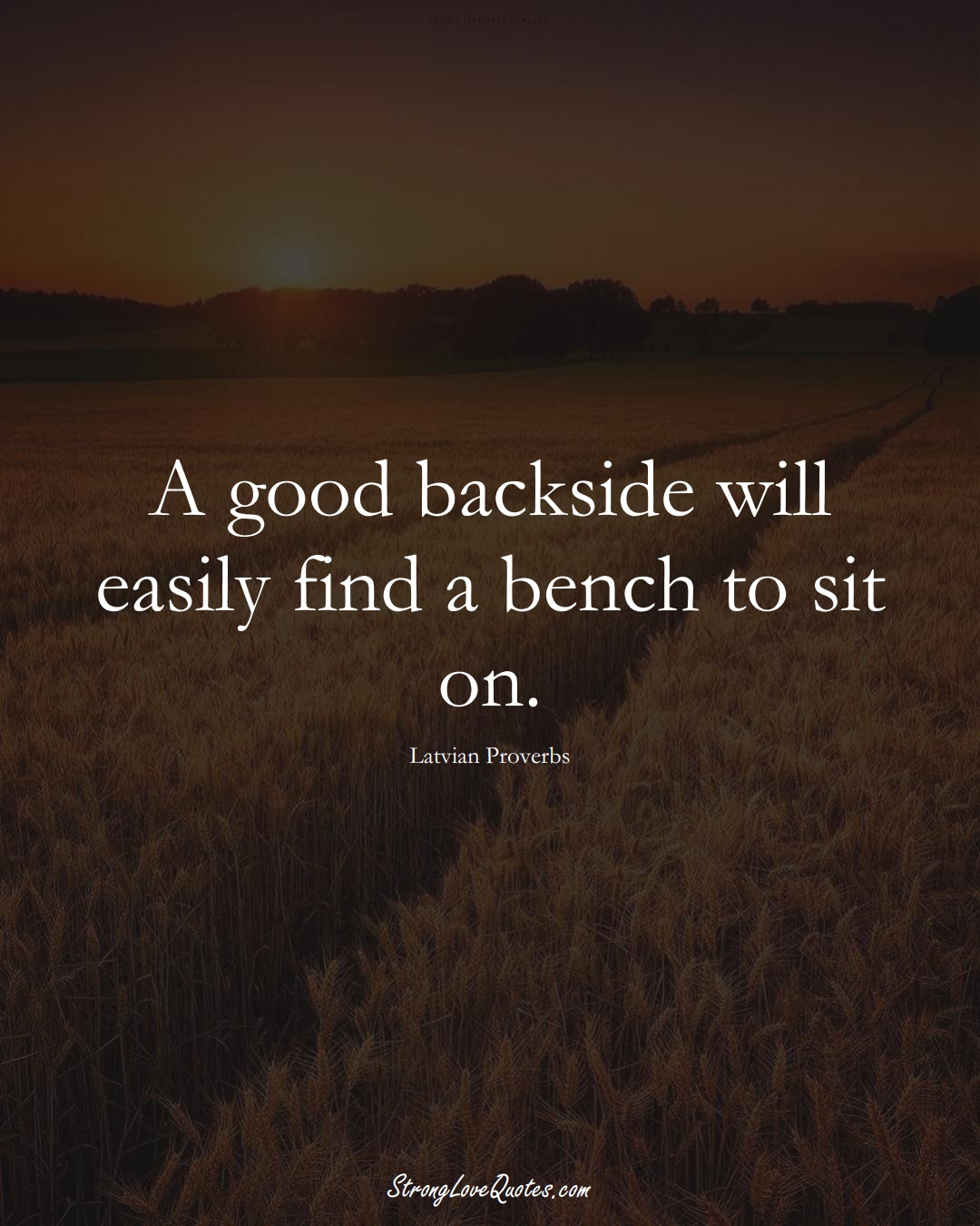 A good backside will easily find a bench to sit on. (Latvian Sayings);  #EuropeanSayings