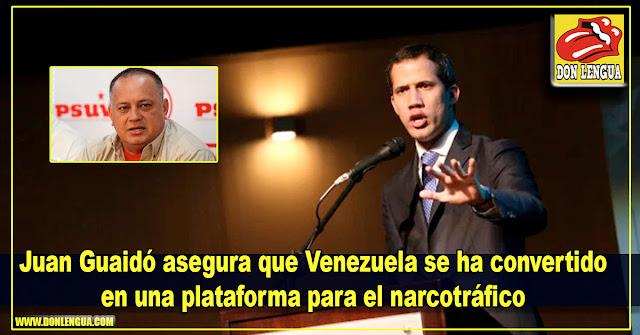 Juan Guaidó asegura que Venezuela se ha convertido en una plataforma para el narcotráfico