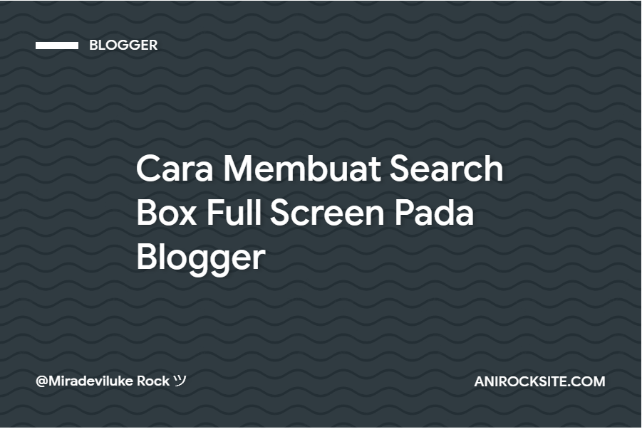Cara Membuat Search Box Full Screen Pada Blogger