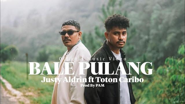Lirik lagu Justy Aldrin Bale Pulang Ft Toton Caribo dan Terjemahan