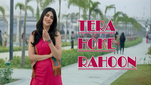 Tera Hoke Rahoon Lyrics - Arijit Singh | Shruti Haasan | Behan Hogi Teri