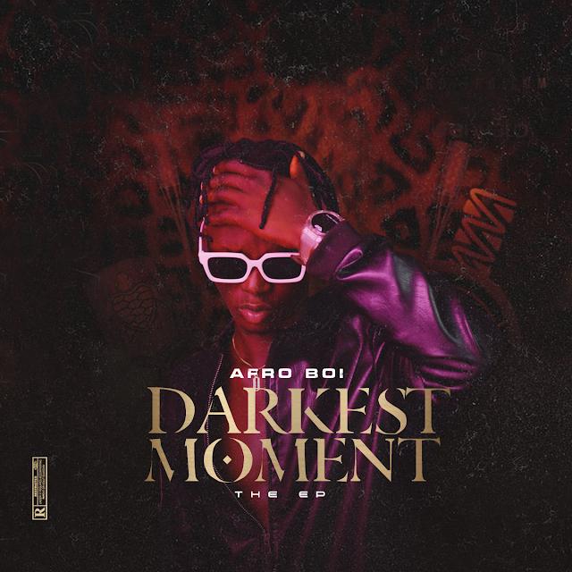 DOWNLOAD: AfroBoi Darkest Moment EP | Zip & Mp3