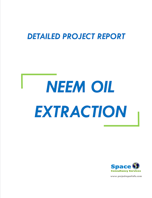 Neem Oil Extraction - Project Report | Feasibility Study Report