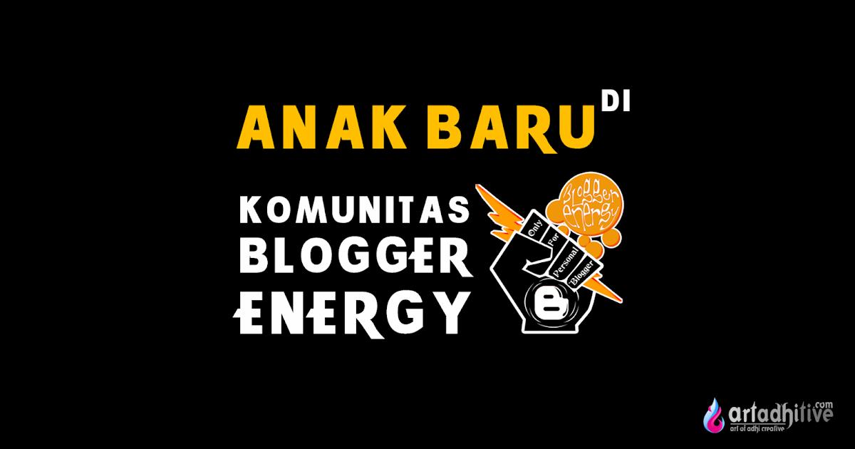 anak baru di komunitas blogger energy