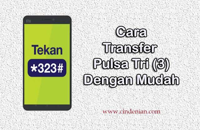 2+ Cara Transfer Pulsa 3 Lengkap dan Mudah