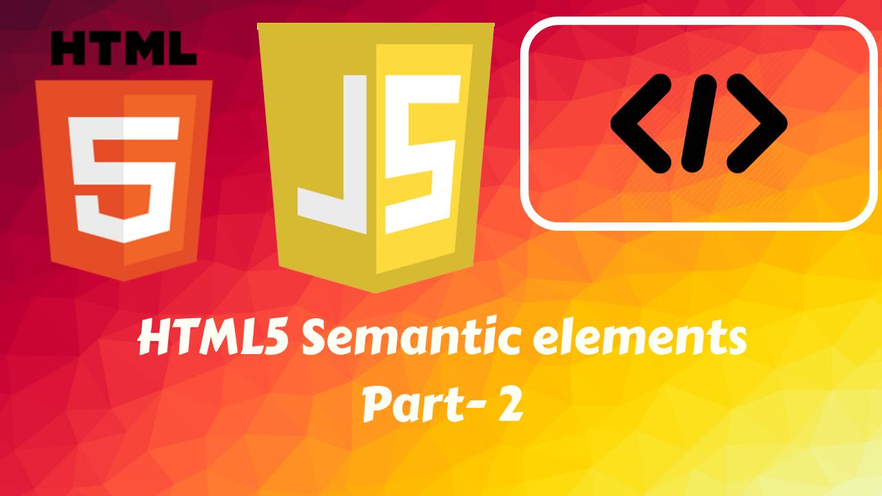 HTML5 Semantic Elements क्या है। और उनके