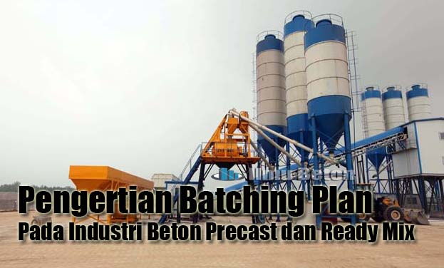 Pengertian Batching Plan Pada Industri Beton Precast dan Ready Mix