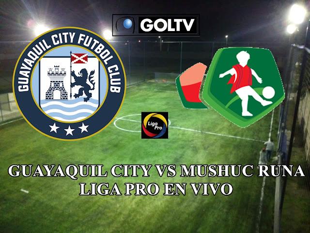 Mushuc Runa vs Guayaquil city por gol tv