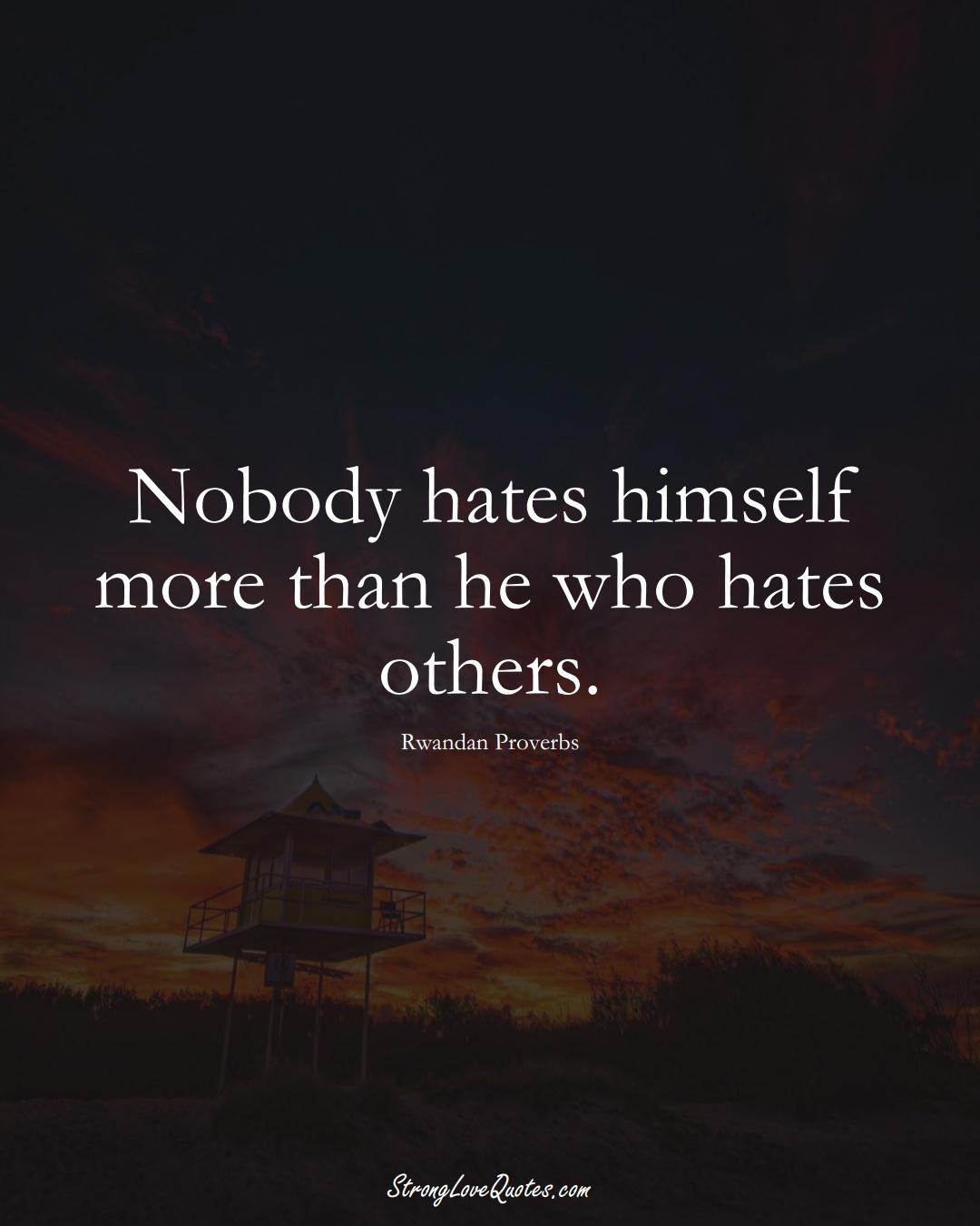 Nobody hates himself more than he who hates others. (Rwandan Sayings);  #AfricanSayings