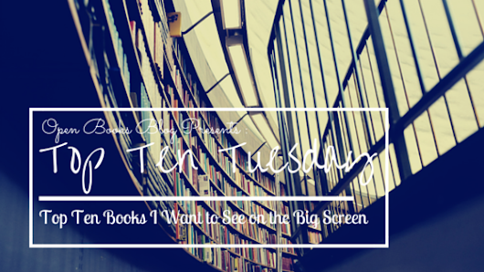 Top Ten Tuesday // Books I Want to See on the Big Screen