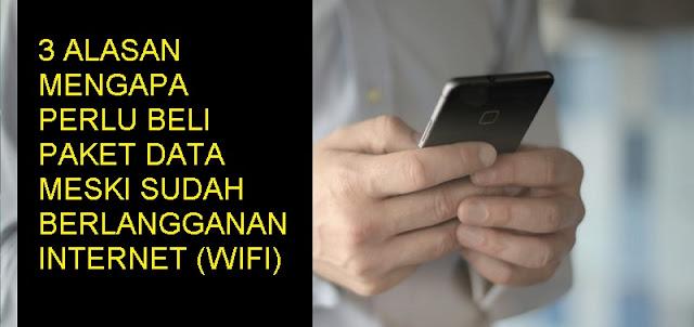 Alasan Perlu Beli Paket Data Meski Sudah Berlangganan Internet (WiFi)