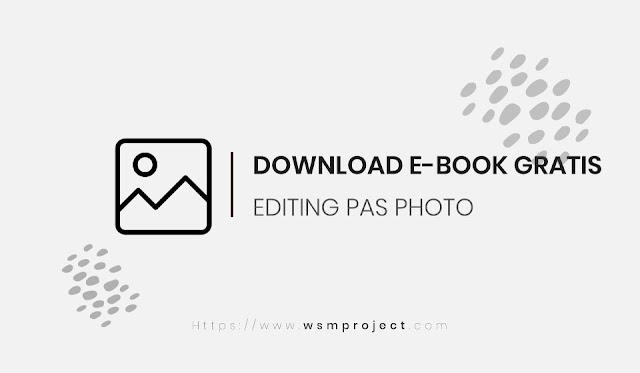 Download E-Book Gratis Teknik Editing Pas Photo