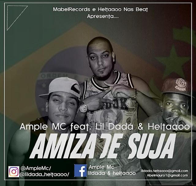 "Ample MC lança a musica ""Amizade Suja"" em parceria com Lil Dadá & Heltaaoo"