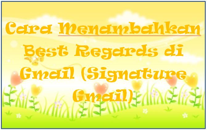 Cara Menambahkan Best Regards di Gmail (Signature Gmail)
