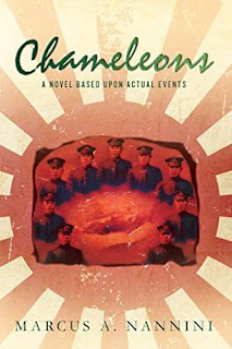 Chameleons, a WW II novel unlike any other. Armed Conflict, Mystery, Suspense, Heroism, Romance, Corruption and Moral Fortitude by Marcus Nannini