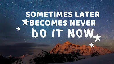 Sometimes later becomes never | short inspirational quotes