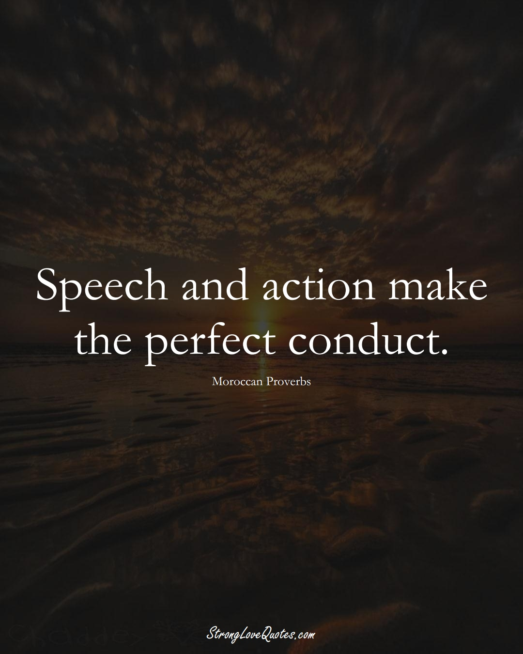 Speech and action make the perfect conduct. (Moroccan Sayings);  #AfricanSayings