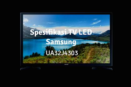 Spesifikasi Samsung UA32J4303 dan Berbagai Alasan Harus Memilihnya