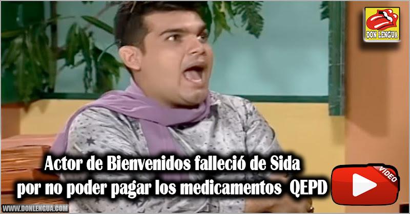 Actor de Bienvenidos falleció de Sida por no poder pagar los medicamentos  QEPD