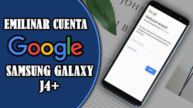 quitar cuenta Google de un Samsung Galaxy J4+ plus