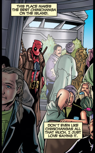 Deadpool enters a crowded restaurant. He wears a trenchcoat over his body suit. The captions read, 'This place makes the best chimichanga on the island. Don't even like chimichangas all that much. I just love saying it.'
