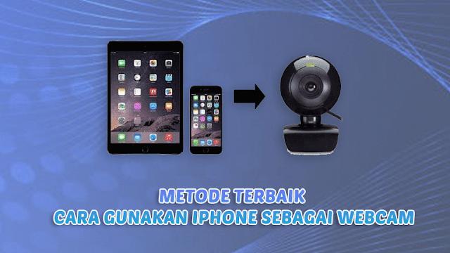 Metode Cara Gunakan iPhone Sebagai Webcam