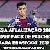 Mega Atualização 2018 Super Pack de Patches para Brasfoot 2017