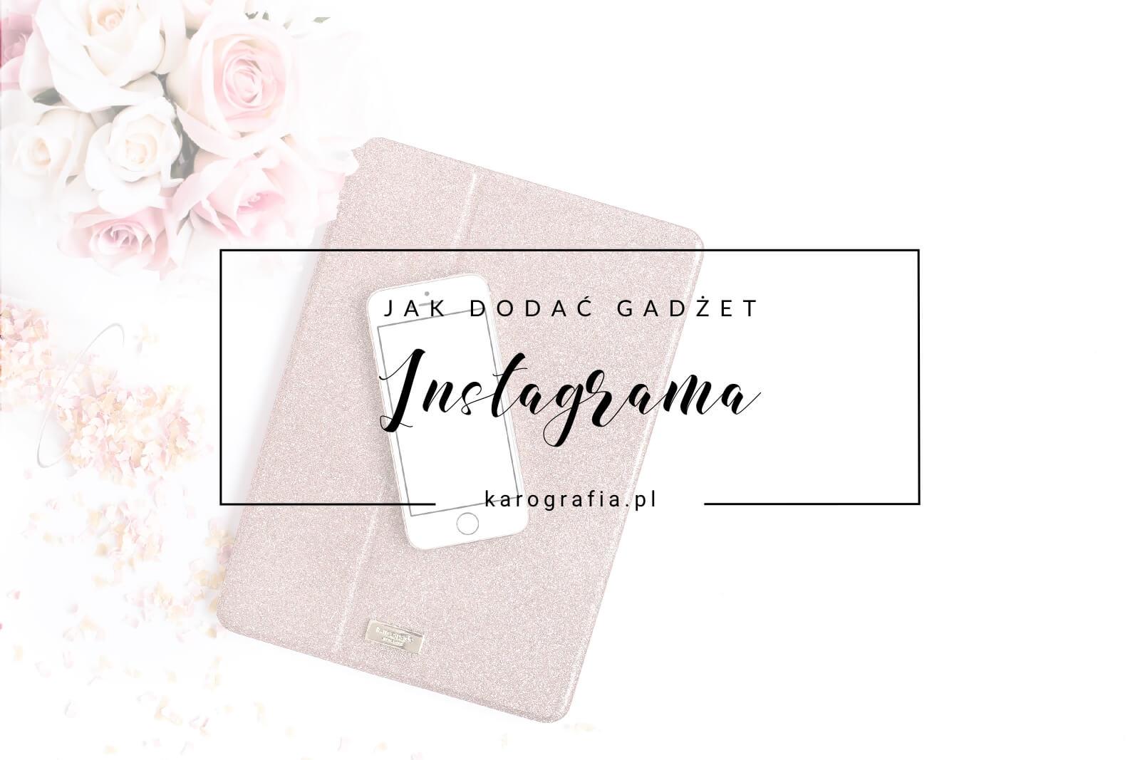Jak dodać gadżet instagrama na bloggera?
