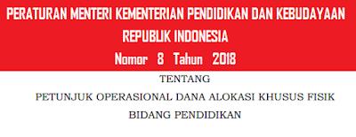 Tentang Petunjuk Operasional DAK Fisik Bidang Pendidikan Pelajar Indonesia PERMENDIKBUD NOMOR 8 TAHUN 2018 TENTANG PETUNJUK OPERASIONAL DAK FISIK BIDANG PENDIDIKAN