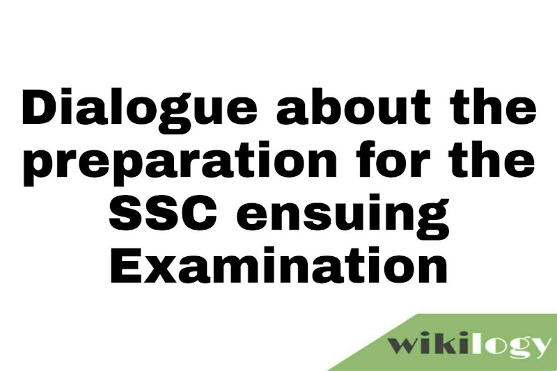 Dialogue about the preparation for the SSC ensuing Examination