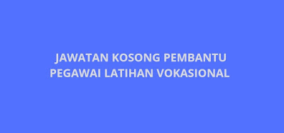 Jawatan Kosong Pembantu Pegawai Latihan Vokasional 2019