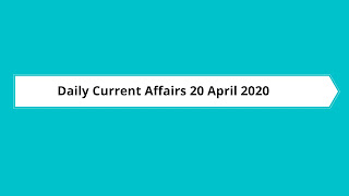 Daily Current Affairs 20 April 2020