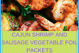 CAJUN SHRIMP AND SAUSAGE VEGETABLE FOIL PACKETS