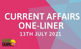 Current Affairs One-Liner: 13th July 2021