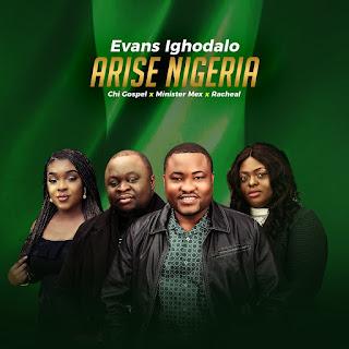 LYRICS: Evans Ighodalo - Arise Nigeria | Ft. Chi Gospel, Minister Mex, Racheal