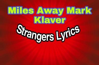 Miles Away Mark Klaver | Strangers Lyrics |