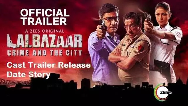 Lalbazaar web series Cast Trailer Release Date Story Review - Zee5