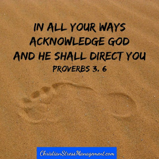 In all your ways acknowledge God and He shall direct you. (Proverbs 3:6)