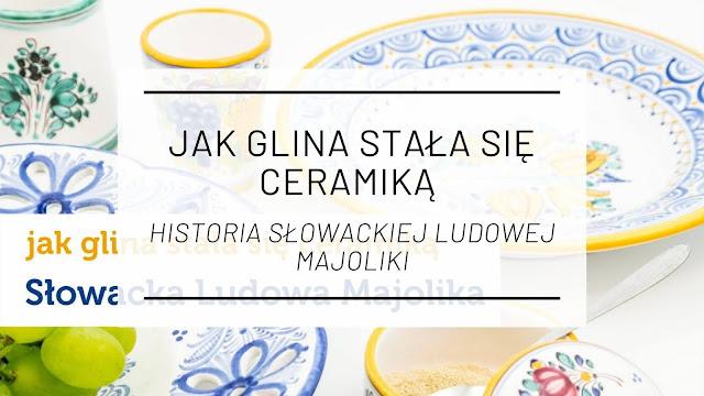 Jak glina stała się ceramiką - historia słowackiej ludowej majoliki [wystawa]