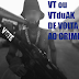 VT ou VTduAK de volta no crime.