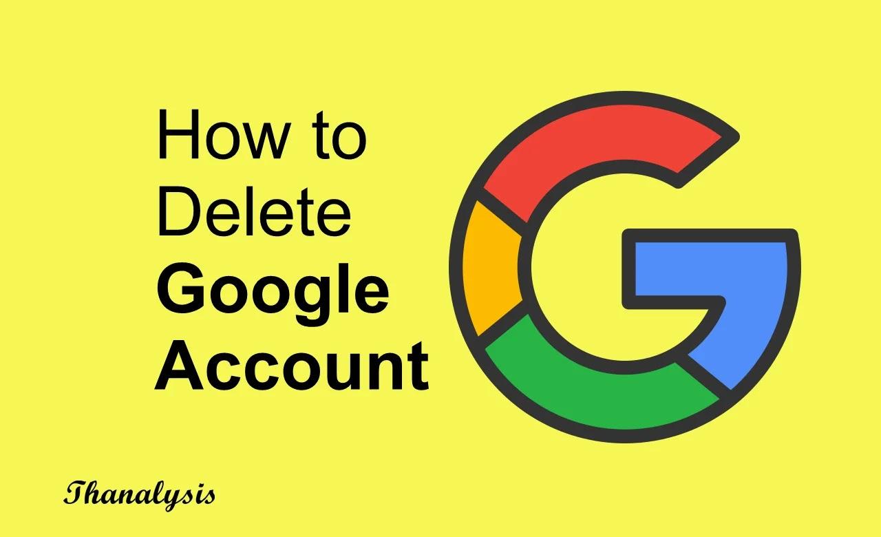 How to delete Google account - Thanalysis
